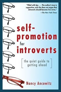 Self-Promotion for Introverts: The Quiet Guide to Getting Ahead by Nancy Ancowitz