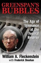 GREENSPAN'S BUBBLES: THE AGE OF IGNORANCE AT THE FEDERAL RESERVE: The Age of Ignorance at the…