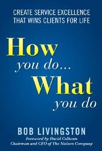 Book How You Do... What You Do: Create Service Excellence That Wins Clients For Life: Create Service… by Bob Livingston