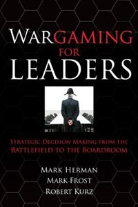 Book Wargaming for Leaders: Strategic Decision Making from the Battlefield to the Boardroom: Strategic… by Mark L. Herman