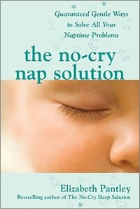 The No-Cry Nap Solution: Guaranteed Gentle Ways to Solve All Your Naptime Problems: Guaranteed…