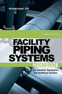 Book Facility Piping Systems Handbook: For Industrial, Commercial, and Healthcare Facilities by Michael Frankel