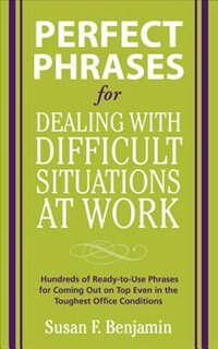 Perfect Phrases for Dealing with Difficult Situations at Work:  Hundreds of Ready-to-Use Phrases…