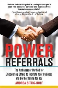 Book Power Referrals: The Ambassador Method for Empowering Others to Promote Your Business and Do the… by Andrea Sittig-Rolf