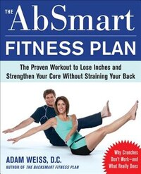 The AbSmart Fitness Plan: The Proven Workout to Lose Inches and Strengthen Your Core Without…