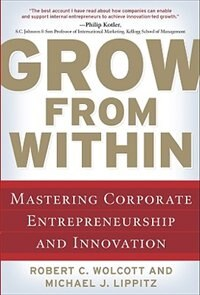 Book Grow from Within: Mastering Corporate Entrepreneurship and Innovation: Mastering Corporate… by Robert Wolcott