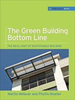 Book The Green Building Bottom Line (GreenSource Books; Green Source): The Real Cost of Sustainable… by Martin Melaver