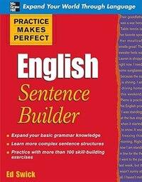 Practice Makes Perfect English Sentence Builder: English Sentence Builder