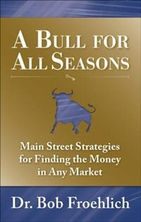 Book A Bull for All Seasons: Main Street Strategies for Finding the Money in Any Market: Main Street… by Dr. Bob Froehlich