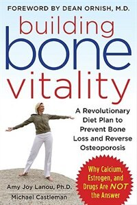 Book Building Bone Vitality: A Revolutionary Diet Plan to Prevent Bone Loss and Reverse Osteoporosis… by Amy Lanou
