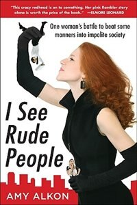 Book I See Rude People: One Woman's Battle to Beat Some Manners into Impolite Society: One Woman's… by Amy Alkon