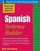 Practice Makes Perfect Spanish Sentence Builder: Spanish Sentence Builder