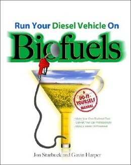 Book Run Your Diesel Vehicle on Biofuels: A Do-It-Yourself Manual: A Do-It-Yourself Manual by Jon Starbuck