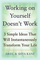 Working on Yourself Doesn't Work: The 3 Simple Ideas That Will Instantaneously Transform Your Life…