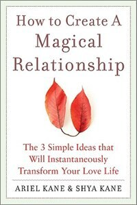 Book How to Create a Magical Relationship: The 3 Simple Ideas that Will Instantaneously Transform Your… by Ariel and Shya Kane