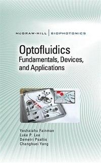 Optofluidics: Fundamentals, Devices, and Applications: Fundamentals, Devices, and Applications by Yeshaiahu Fainman