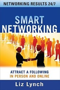 Book Smart Networking: Attract a Following In Person and Online: Attract a Following In Person and Online by Liz Lynch