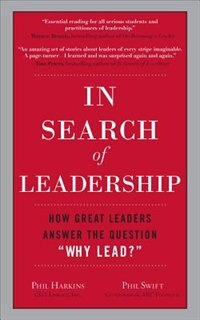 "Book In Search of Leadership: How Great Leaders Answer the Question ""Why Lead?"": How Great Leaders… by Phil Harkins"