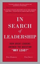 "In Search of Leadership: How Great Leaders Answer the Question ""Why Lead?"": How Great Leaders…"