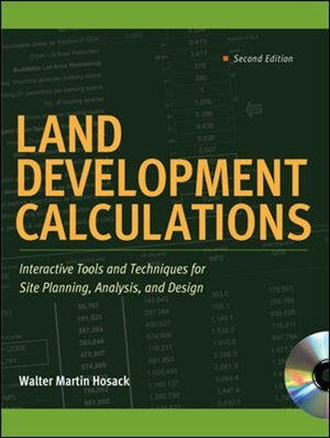 Land Development Calculations: Interactive Tools and Techniques for Site Planning, Analysis, and Design: Interactive Tools and Techniques for Site Planning, Analysis, and Design by Walter Martin Hosack