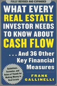 Book What Every Real Estate Investor Needs to Know About Cash Flow... And 36 Other Key Financial Measures by Frank Gallinelli