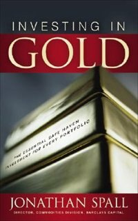 Book Investing in Gold: The Essential Safe Haven Investment for Every Portfolio: The Essential Safe… by Jonathan Spall