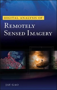 Book Digital Analysis of Remotely Sensed Imagery by Jay Gao