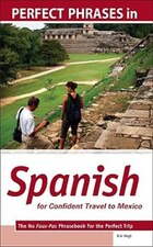 Perfect Phrases in Spanish for Confident Travel to Mexico: The No Faux-Pas Phrasebook for the…