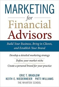Book Marketing for Financial Advisors: Build Your Business by Establishing Your Brand, Knowing Your… by Eric T. Bradlow