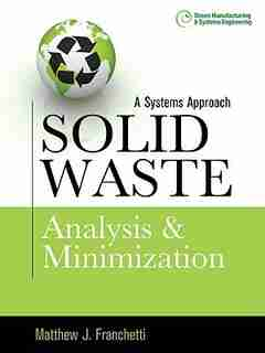Solid Waste Analysis and Minimization: A Systems Approach: The Systems Approach by Matthew J. Franchetti