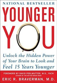 Book Younger You: Unlock the Hidden Power of Your Brain to Look and Feel 15 Years Younger: Unlock the… by Eric Braverman