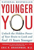 Younger You: Unlock the Hidden Power of Your Brain to Look and Feel 15 Years Younger: Unlock the…
