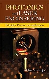 Book Photonics and Laser Engineering: Principles, Devices, and Applications: Principles, Devices, And… by Alphan Sennaroglu