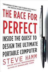 Book The Race for Perfect:  Inside the Quest to Design the Ultimate Portable Computer: Inside the Quest… by Steve Hamm