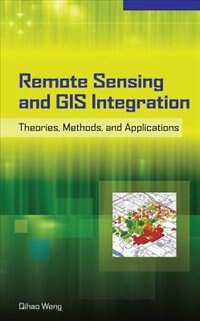 Book Remote Sensing and GIS Integration: Theories, Methods, and Applications: Theory, Methods, and… by Qihao Weng