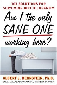 Am I The Only Sane One Working Here?: 101 Solutions for Surviving Office Insanity: 101 Solutions…