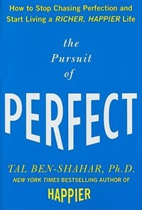 Book The Pursuit of Perfect: How to Stop Chasing Perfection and Start Living a Richer, Happier Life by Tal Ben-Shahar