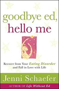 Book Goodbye Ed, Hello Me: Recover from Your Eating Disorder and Fall in Love with Life: Recover from… by Jenni Schaefer