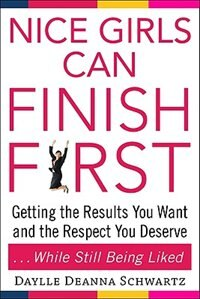 Book Nice Girls Can Finish First: Getting the Results You Want and the Respect You Deserve . . . While… by Daylle Schwartz