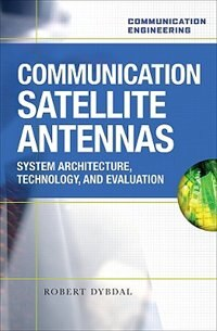 Book Communication Satellite Antennas: System Architecture, Technology, and Evaluation: System… by Robert Dybdal