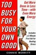 Too Busy for Your Own Good: Get More Done in Less Time-With Even More Energy: Get More Done in Less Time-With Even More Energy by Connie Merritt