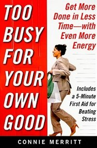 Book Too Busy for Your Own Good: Get More Done in Less Time-With Even More Energy: Get More Done in Less… by Connie Merritt