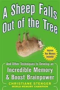 Book A Sheep Falls Out of the Tree: And Other Techniques to Develop an Incredible Memory and Boost… by Christiane Stenger