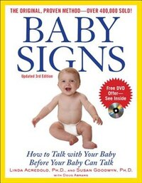 Baby Signs: How to Talk with Your Baby Before Your Baby Can Talk, Third Edition: How to Talk with…