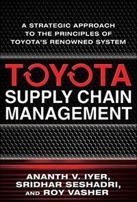 Book Toyota Supply Chain Management: A Strategic Approach to Toyota's Renowned System: A Strategic… by Ananth Iyer