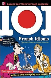Book 101 French Idioms with MP3 Disk: Enrich your Spanish conversation with colorful everyday sayings by Jean-Marie Cassagne