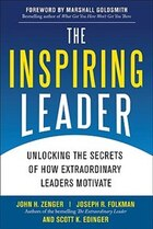 The Inspiring Leader: Unlocking the Secrets of How Extraordinary Leaders Motivate: Unlocking the…
