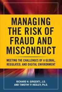 Book Managing the Risk of Fraud and Misconduct: Meeting the Challenges of a Global, Regulated and… by Richard H. Girgenti