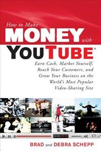 Book How to Make Money with YouTube: Earn Cash, Market Yourself, Reach Your Customers, and Grow Your… by Brad Schepp