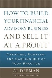 Book How to Build Your Financial Advisory Business and Sell It at a Profit by Al Depman